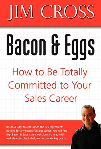 9780595711420: Bacon & Eggs: How to Be Totally Committed to Your Sales Career