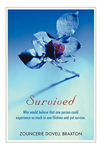Survived: Who would believe that one person could experience so much in one lifetime and yet ...