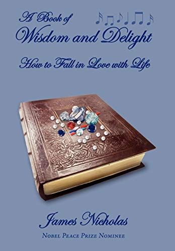 A Book Of Wisdom And Delight: How to Fall in Love with Life: Nicholas, James