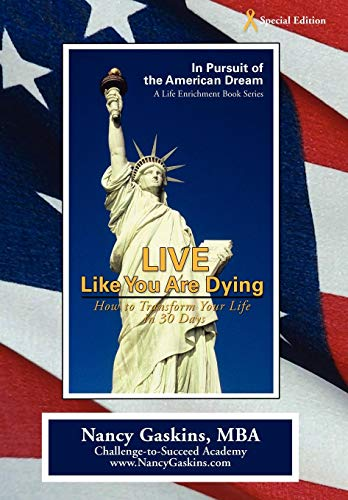 9780595714827: Live Like You Are Dying: How to Transform Your Life in 30 Days