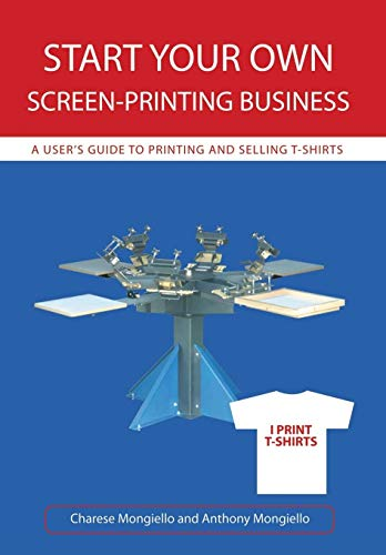 9780595715725: Start Your Own Screen-Printing Business: A User's Guide to Printing and Selling T-shirts