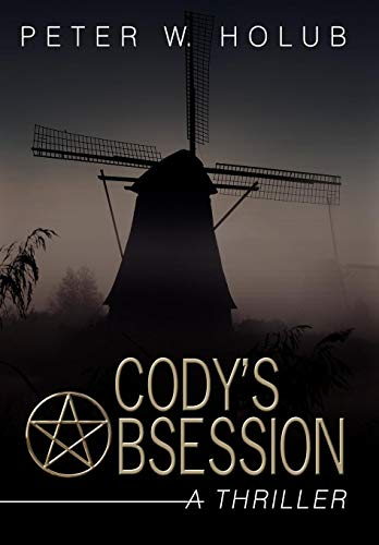 Cody's Obsession: A Thriller: Peter W. Holub