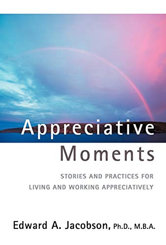 9780595717460: Appreciative Moments: Stories and Practices for Living and Working Appreciatively
