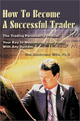 9780595742790: How To Become A Successful Trader: The Trading Personality Profile: Your Key to Maximizing Your Profit With Any System