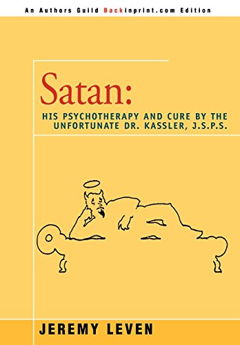9780595745494: Satan: His Psychotherapy and Cure by the Unfortunate Dr. Kassler, J.S.P.S
