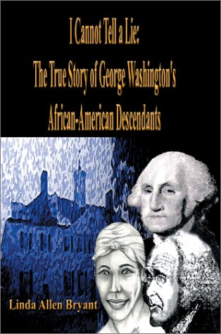9780595746965: I Cannot Tell a Lie: The True Story of George Washington's African American Descendants