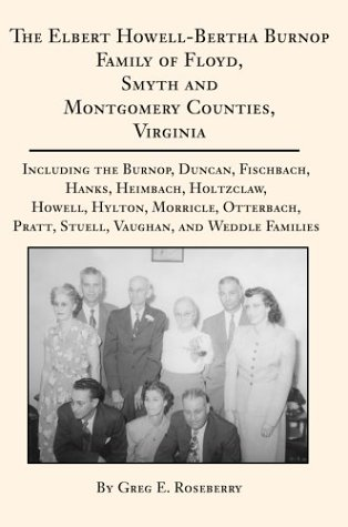 9780595749201: The Elbert Howell-Bertha Burnop Family of Floyd, Smyth and Montgomery Counties, Virginia: Including the Burnop, Duncan, Fischbach, Hanks, Heimbach, ... Pratt, Stuell, Vaughan, and Weddle Families