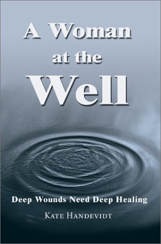 9780595749249: A Woman at the Well: Deep Wounds Need Deep Healing