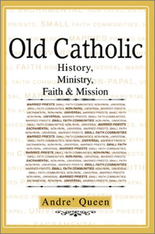 9780595749362: Old Catholic: History, Ministry, Faith & Mission