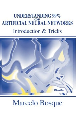 9780595749706: Understanding 99% of Artificial Neural Networks: Introduction & Tricks