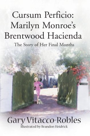 9780595749805: Cursum Perficio: Marilyn Monroe's Brentwood Hacienda: The Story of Her Final Months