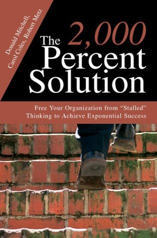 9780595749874: The 2,000 Percent Solution: Free Your Organization from Stalled Thinking to Achieve Exponential Success