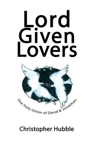 9780595751013: Lord Given Lovers: The Holy Union of David & Jonathan