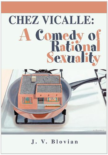 Chez Vicalle: A Comedy of Rational Sexuality: J. V. Blovian