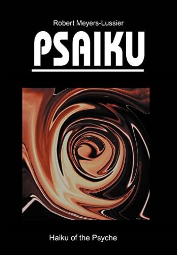 Psaiku: Haiku of the Psyche: Robert Meyers-Lussier