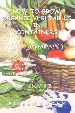9780595757824: How To Grow Organic Vegetables In Containers (...Anywhere!)