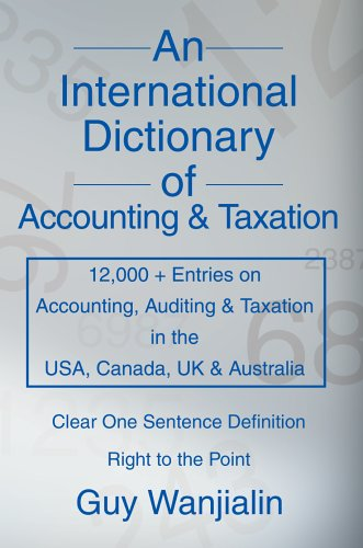 9780595758449: An International Dictionary of Accounting and Taxation: 12,000 + Entries on Accounting, Auditing & Taxation in the USA, Canada, UK & Australia: ... Taxation in the USA, Canada, UK and Australia