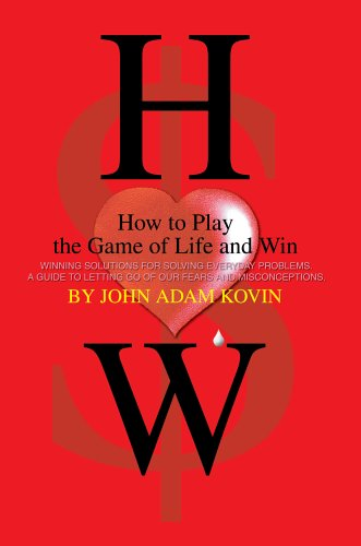 How to Play the Game of Life and Win: -Winning Solutions for Solving Everyday Problems. a Guide to ...
