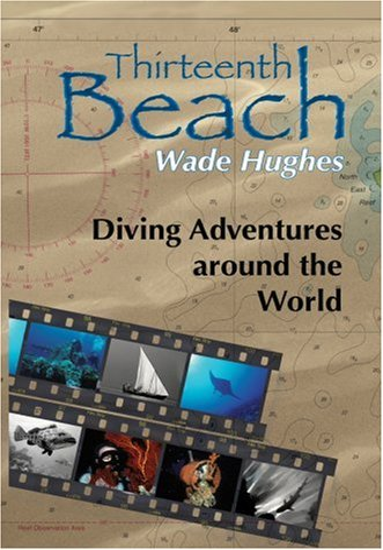 Thirteenth Beach: Diving Adventures Around the World: Wade Hughes