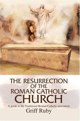 9780595771493: The Resurrection of the Roman Catholic Church: A guide to the Traditional Roman Catholic movement