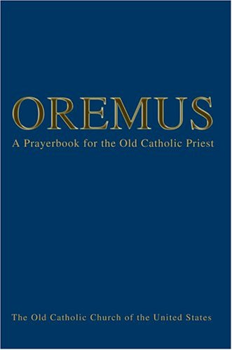 9780595772629: Oremus: A Prayerbook for the Old Catholic Priest