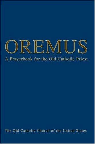 9780595772629: Oremus: A Prayerbook for the Old Catholic Priest