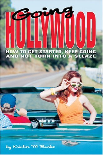 9780595773121: Going Hollywood: How to Get Started, Keep Going and Not Turn Into a Sleaze