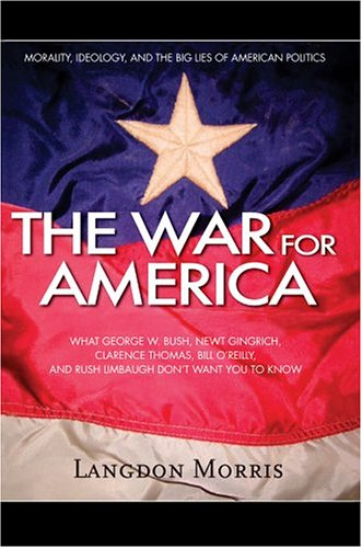 The War for America: Morality, Ideology, and the Big Lies of American Politics: Langdon Morris