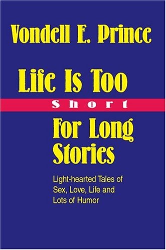 9780595780143: Life Is Too Short For Long Stories: Light-hearted Tales of Sex, Love, Life and Lots of Humor
