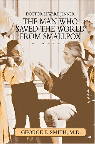 9780595785940: The Man Who Saved The World From Smallpox: Doctor Edward Jenner