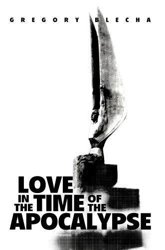 Love in the Time of the Apocalypse: Gregory Blecha
