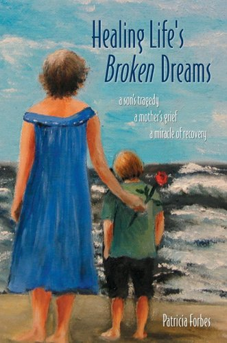 9780595804207: Healing Life's Broken Dreams: A Son's Tragedy, a Mother's Grief, a Miracle of Recovery