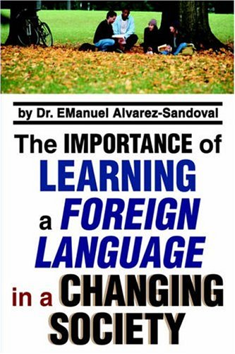 9780595806676: The Importance of Learning a Foreign Language in a Changing Society