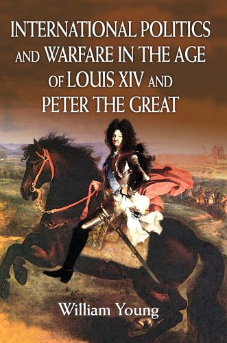 9780595813988: International Politics and Warfare in the Age of Louis XIV and Peter the Great: A Guide to the Historical Literature