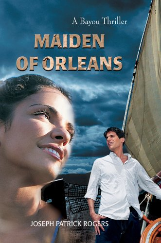 Maiden of Orleans: A Bayou Thriller: Joseph Rogers