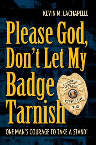 Please God, Don't Let My Badge Tarnish: LaChapelle, Kevin M.