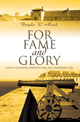 9780595835577: For Fame and Glory: A tale of the frontier, forgotten wars, and a far different time
