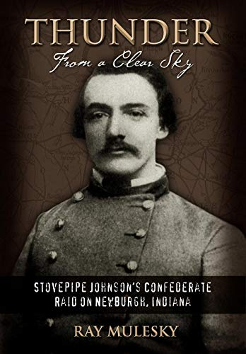 9780595836239: Thunder from a Clear Sky: Stovepipe Johnson's Confederate Raid on Newburgh, Indiana