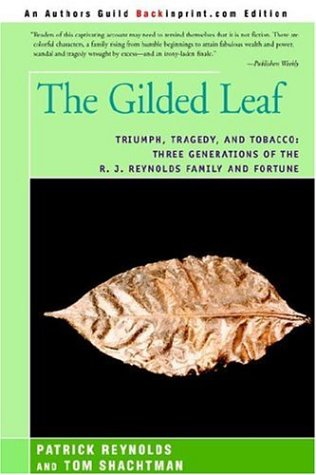9780595838318: The Gilded Leaf: Triumph, Tragedy, and Tobacco: Three Generations of the R. J. Reynolds Family and Fortune