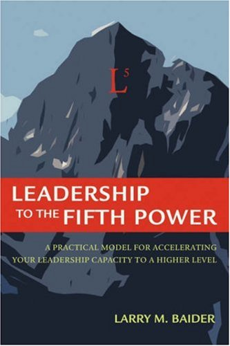 9780595840243: Leadership to the Fifth Power: A Practical Model For Accelerating Your Leadership Capacity To A Higher Level