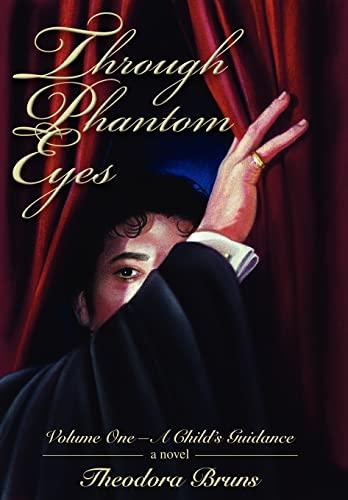 9780595842780: Through Phantom Eyes: Volume One-A Child's Guidance