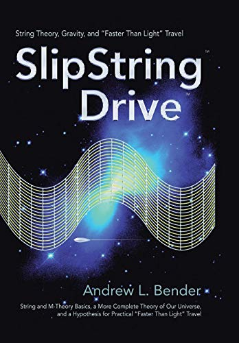 """9780595852062: SlipString Drive: String Theory, Gravity, and """"Faster Than Light"""" Travel"""
