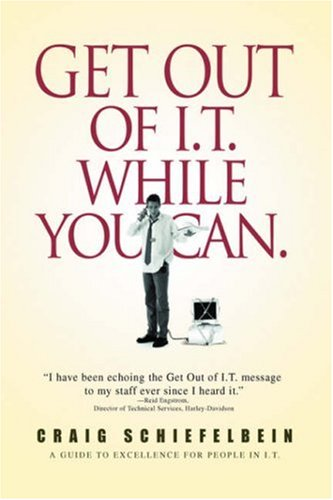 9780595857241: Get Out of I.T. While You Can.: A GUIDE TO EXCELLENCE FOR PEOPLE IN I.T.