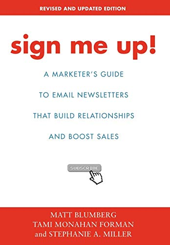 9780595857746: Sign Me Up!: A Marketer's Guide To Email Newsletters that Build Relationships and Boost Sales