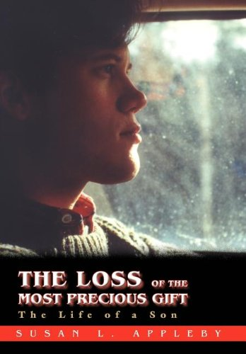 9780595873203: The Loss of the Most Precious Gift: The Life of a Son