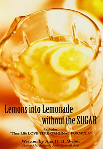 "9780595874606: Lemons into Lemonade without the SUGAR: Includes ""Time Life LOVE TIME ORIGINAL FORMULA"""