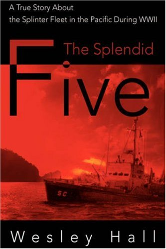 9780595878963: The Splendid Five: A True Story About the Splinter Fleet in the Pacific During WWII