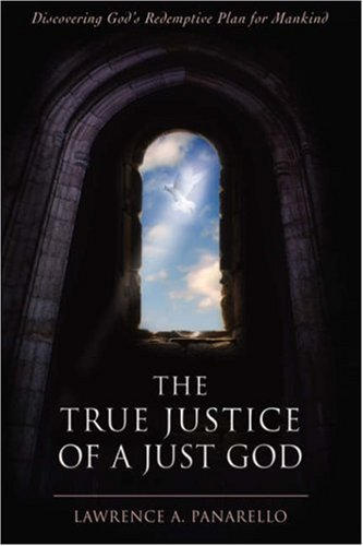 9780595881833: The True Justice of a Just God: Discovering God's Redemptive Plan for Mankind