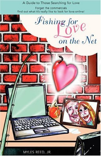 Fishing for Love on the Net: A Guide to Those Searching for Love: Myles Reed Jr.