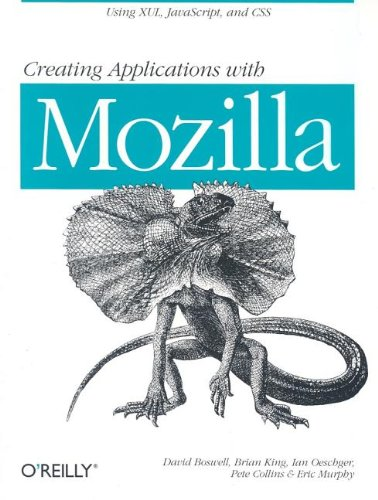 Creating Applications with Mozilla (0596000529) by David Boswell; Brian King; Ian Oeschger; Pete Collins; Eric Murphy